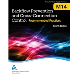 Backflow Prevention and Cross-Connection Control: Recommended Practices (AWWA M14)